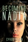 Becoming NadiaThe NADIA Project【電子書籍】[ Cyrus Keith ]