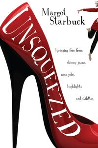 UnsqueezedSpringing Free from Skinny Jeans, Nose Jobs, Highlights and Stilettos【電子書籍】[ Margot Starbuck ]