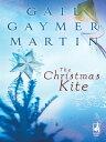 The Christmas Kite【電子書籍】[ Gail Gaymer Martin ]