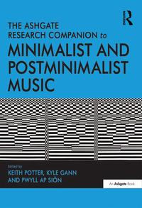 The Ashgate Research Companion to Minimalist and Postminimalist Music【電子書籍】[ Keith Potter ]
