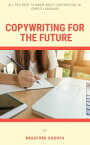 Copywriting for the Future: ( All You Need to Know About Copywriting in Simple Language)【電子書籍】[ Bradford Ogonya ]