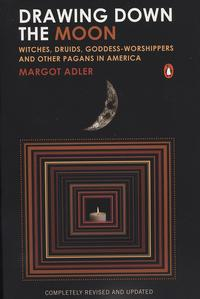 Drawing Down the MoonWitches, Druids, Goddess-Worshippers, and Other Pagans in America【電子書籍】[ Margot Adler ]