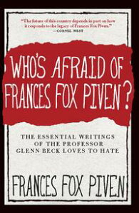 Who's Afraid of Frances Fox Piven?The Essential Writings of the Professor Glenn Beck Loves to Hate【電子書籍】[ Frances Fox Piven ]