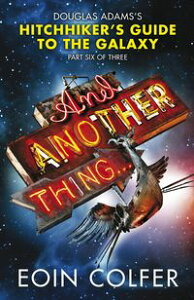And Another Thing ...Douglas Adams' Hitchhiker's Guide to the Galaxy. As heard on BBC Radio 4【電子書籍】[ Eoin Colfer ]
