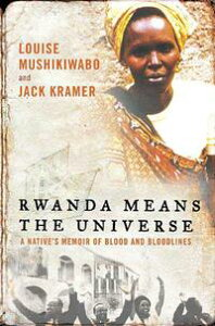 Rwanda Means the UniverseA Native's Memoir of Blood and Bloodlines【電子書籍】[ Louise Mushikiwabo ]