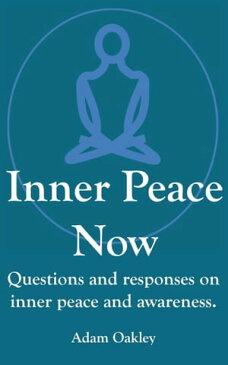 Inner Peace Now【電子書籍】[ Adam Oakley ]
