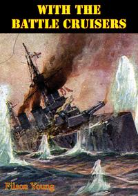 With The Battle Cruisers [Illustrated Edition]【電子書籍】[ Filson Young ]