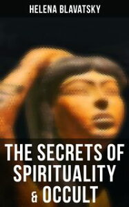 The Secrets of Spirituality & OccultThe Secret Doctrine, The Key to Theosophy, The Voice of the Silence, Studies in Occultism, Isis Unveiled【電子書籍】[ Helena Blavatsky ]