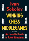 Winning Chess MiddlegamesAn Essential Guide to Pawn Structures【電子書籍】[ Ivan Sokolov ]