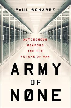 洋書, COMPUTERS & SCIENCE Army of None: Autonomous Weapons and the Future of War Paul Scharre