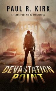 Devastation Point -5 Years Post Viral Apocalypse【電子書籍】[ Paul Kirk ]