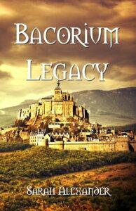 Bacorium Legacy【電子書籍】[ Sarah Alexander ]