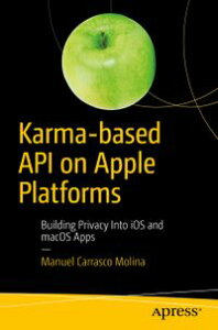 Karma-based API on Apple PlatformsBuilding Privacy Into iOS and macOS Apps【電子書籍】[ Manuel Carrasco Molina ]