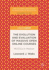 The Evolution and Evaluation of Massive Open Online CoursesMOOCs in Motion【電子書籍】[ Leonard J. Waks ]