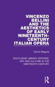 Vincenzo Bellini and the Aesthetics of Early Nineteenth-Century Italian Opera【電子書籍】[ Simon Maguire ]