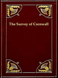 The Survey of CornwallAnd an Epistle Concerning the Excellencies of the English Tongue【電子書籍】[ Richard Carew ]