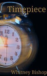 Timepiece【電子書籍】[ Whitney Bishop ]