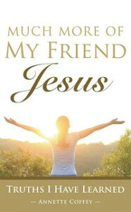 Much More of My Friend JesusTruths I Have Learned【電子書籍】[ Annette Coffey ]