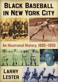 Black Baseball in New York CityAn Illustrated History, 1885-1959【電子書籍】[ Larry Lester ]