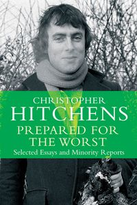 Prepared for the WorstSelected Essays and Minority Reports【電子書籍】[ Christopher Hitchens ]