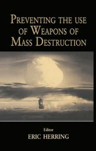 Preventing the Use of Weapons of Mass Destruction【電子書籍】[ Eric Herring ]