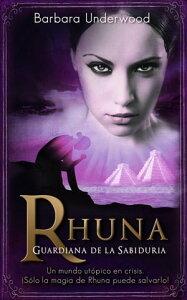 Rhuna, Guardiana de la Sabidur?a【電子書籍】[ Barbara Underwood ]