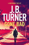 Gone BadA Jon Reznick Thriller【電子書籍】[ JB Turner ]