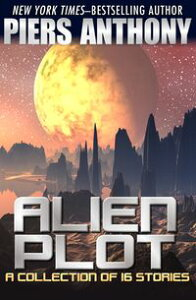 Alien PlotA Short Story Collection【電子書籍】[ Piers Anthony ]