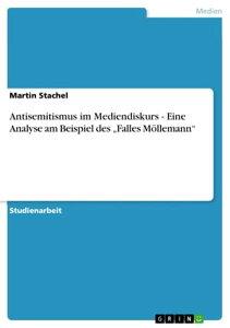 Antisemitismus im Mediendiskurs - Eine Analyse am Beispiel des 'Falles M?llemann'Eine Analyse am Beispiel des 'Falles M?llemann'【電子書籍】[ Martin Stachel ]