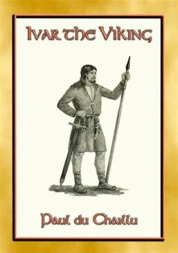 IVAR THE VIKING - A Viking Saga4th C Nordic action and adventure【電子書籍】[ Paul du Chaillu ]