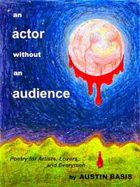 An Actor Without An Audience: Poetry For Artists, Lovers And Everymen【電子書籍】[ Austin Basis ]