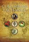 The Ongoing Columbian Exchange: Stories of Biological and Economic Transfer in World History【電子書籍】[ Christopher Cumo ]