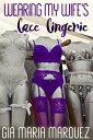 楽天Kobo電子書籍ストアで買える「Wearing My Wife's Lace Lingerie【電子書籍】[ Gia Maria Marquez ]」の画像です。価格は99円になります。