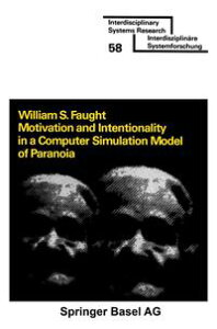 Motivation and Intentionality in a Computer Simulation Model of Paranoia【電子書籍】[ FAUGHT ]
