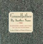 Grandfather By Another NameHeartwarming Stories About What We Call Our Grandfathers【電子書籍】[ Carolyn Booth ]