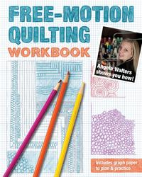 Free-Motion Quilting WorkbookAngela Walters Shows You How!【電子書籍】[ Angela Walters ]