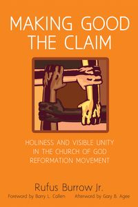 Making Good the ClaimHoliness and Visible Unity in the Church of God Reformation Movement【電子書籍】[ Rufus Burrow ]