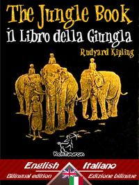 The Jungle Book ? Il libro della giunglaBilingual parallel text - Bilingue con testo a fronte: English - Italian / Inglese - Italiano【電子書籍】[ Rudyard Kipling ]