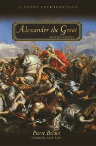 Alexander the Great and His EmpireA Short Introduction【電子書籍】[ Pierre Briant ]