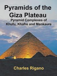 Pyramids of the Giza PlateauPyramid Complexes of Khufu, Khafre, and Menkaure【電子書籍】[ Charles Rigano ]