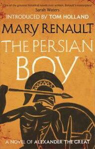 The Persian BoyA Novel of Alexander the Great: A Virago Modern Classic【電子書籍】[ Mary Renault ]