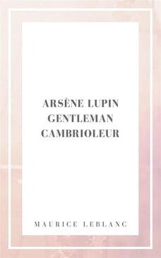 Arsene Lupin gentleman cambrioleur【電子書籍】[ Maurice Leblanc ]