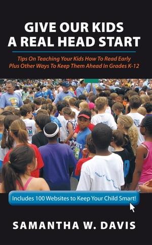 洋書, FAMILY LIFE & COMICS Give Our Kids a Real Head StartTips on Teaching Your Kids How to Read Early Plus Other Ways to Keep Them Ahead in Grades K-12 Samantha W. Davis