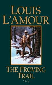 The Proving TrailA Novel【電子書籍】[ Louis L'Amour ]