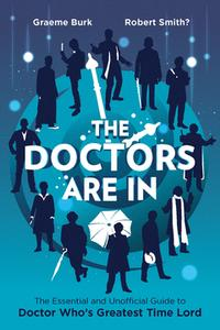 The Doctors Are InThe Essential and Unofficial Guide to Doctor Who's Greatest Time Lord【電子書籍】[ Graeme Burk ]