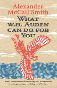 What W. H. Auden Can Do for You【電子書籍】[ Alexander McCall Smith ]