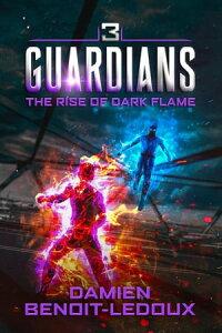 The Rise of Dark FlameGuardians, #3【電子書籍】[ Damien Benoit-Ledoux ]
