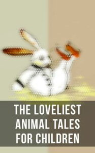 The Loveliest Animal Tales for ChildrenThe Cricket on the Hearth, The Tailor of Gloucester, Voyages of Doctor Dolittle, The Wind in the Willows, The Wonderful Wizard of OZ, The Nutcracker and the Mouse King, Cat & Dog Stories, Black Beau【電子書籍】