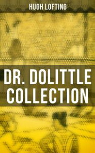 Dr. Dolittle CollectionThe Story of Doctor Dolittle, Doctor Dolittle's Post Office, Doctor Dolittle's Circus, The Voyages of Doctor Dolittle, Doctor Dolittle's Zoo…【電子書籍】[ Hugh Lofting ]