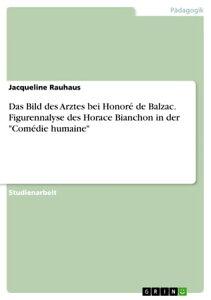 Das Bild des Arztes bei Honor? de Balzac. Figurennalyse des Horace Bianchon in der 'Com?die humaine'【電子書籍】[ Jacqueline Rauhaus ]